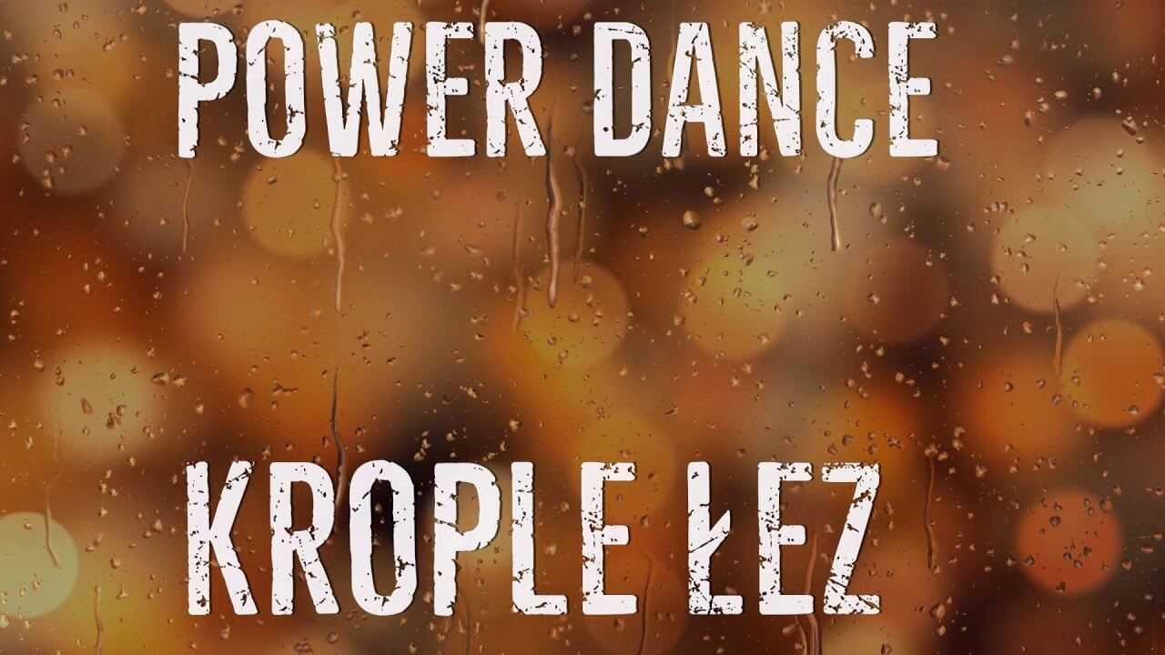 Power Dance – Krople Łez