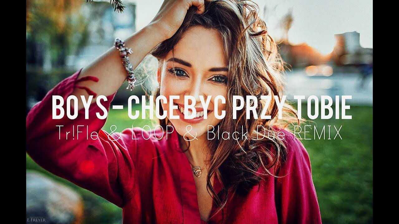 Boys – Chcę być przy tobie (Tr!Fle & Loop & Black Due remix) 2018