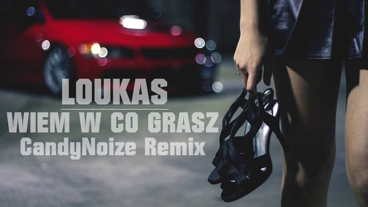 Loukas – Wiem w co grasz (CandyNoize official radio edit remix)