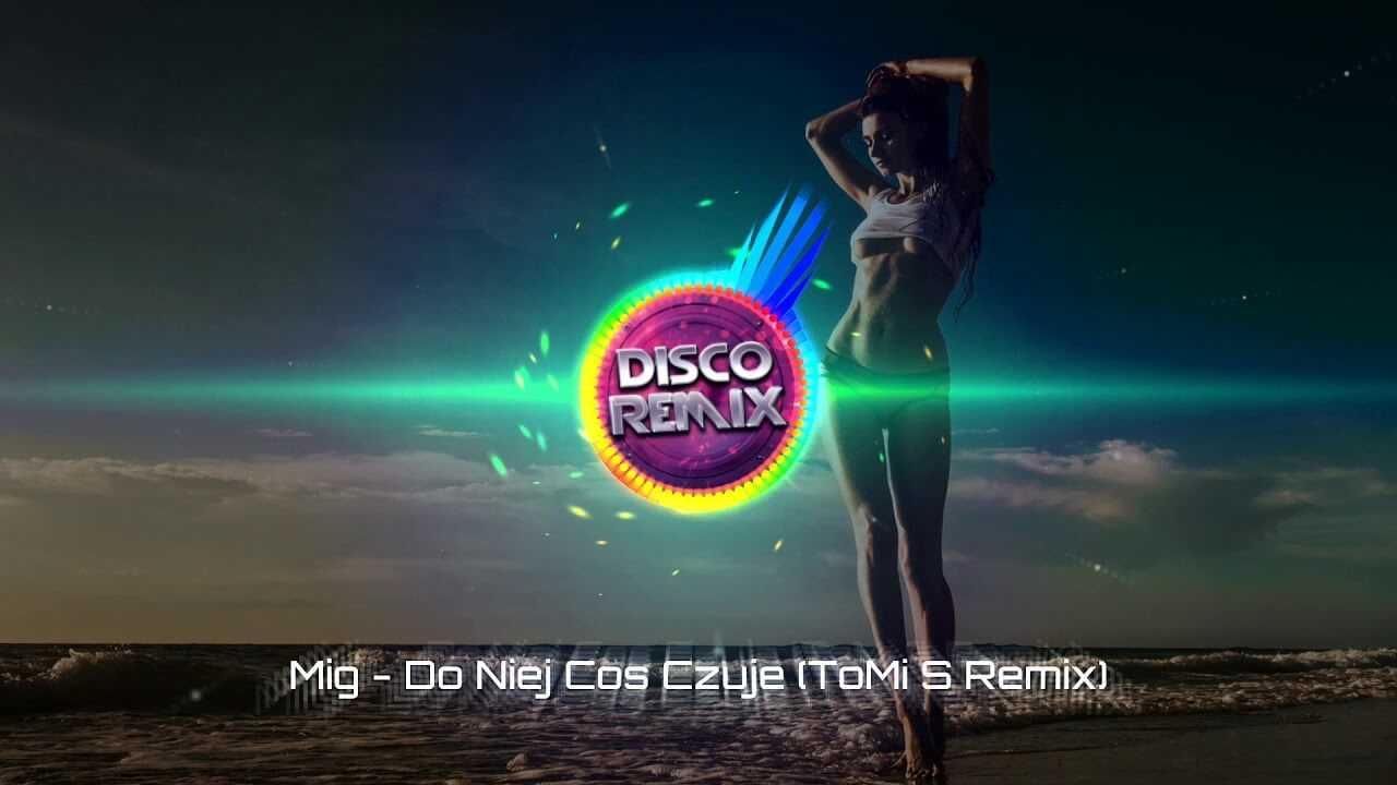 Mig – Do niej coś czuję (ToMi S remix) 2018