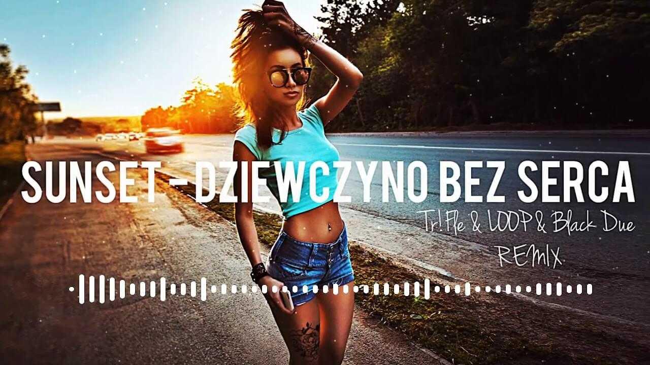 SUNSET – Dziewczyno Bez Serca (Tr!Fle & LOOP & Black Due REMIX )