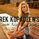 Arek Kopaczewski – Zanim noc się skończy (Tr!Fle & Loop & Black Due remix) 2018