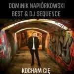 Dominik Napiórkowski Best & Dj Sequence – Kocham Cię 2018