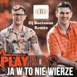 Playboys – Ja w to nie wierze (Dj Bocianus remix) 2018