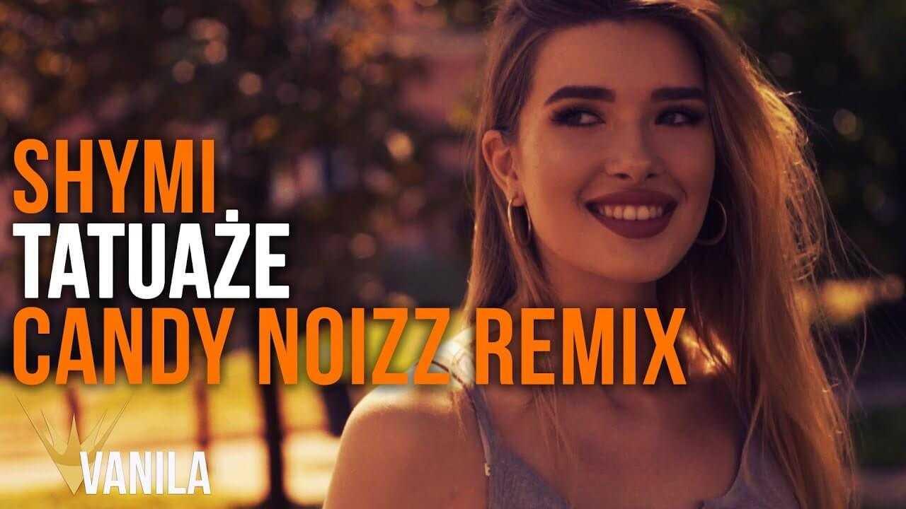 Shymi – Tatuaże (Candy Noizz remix)