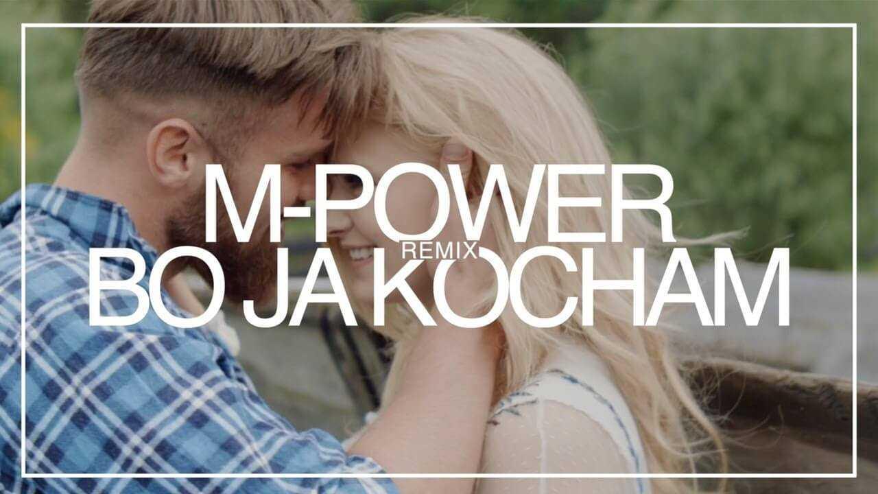 M-Power – Bo ja kocham (MatiC remix)