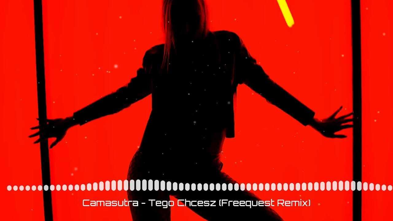 CamaSutra – Tego Chcesz (Freequest Remix)