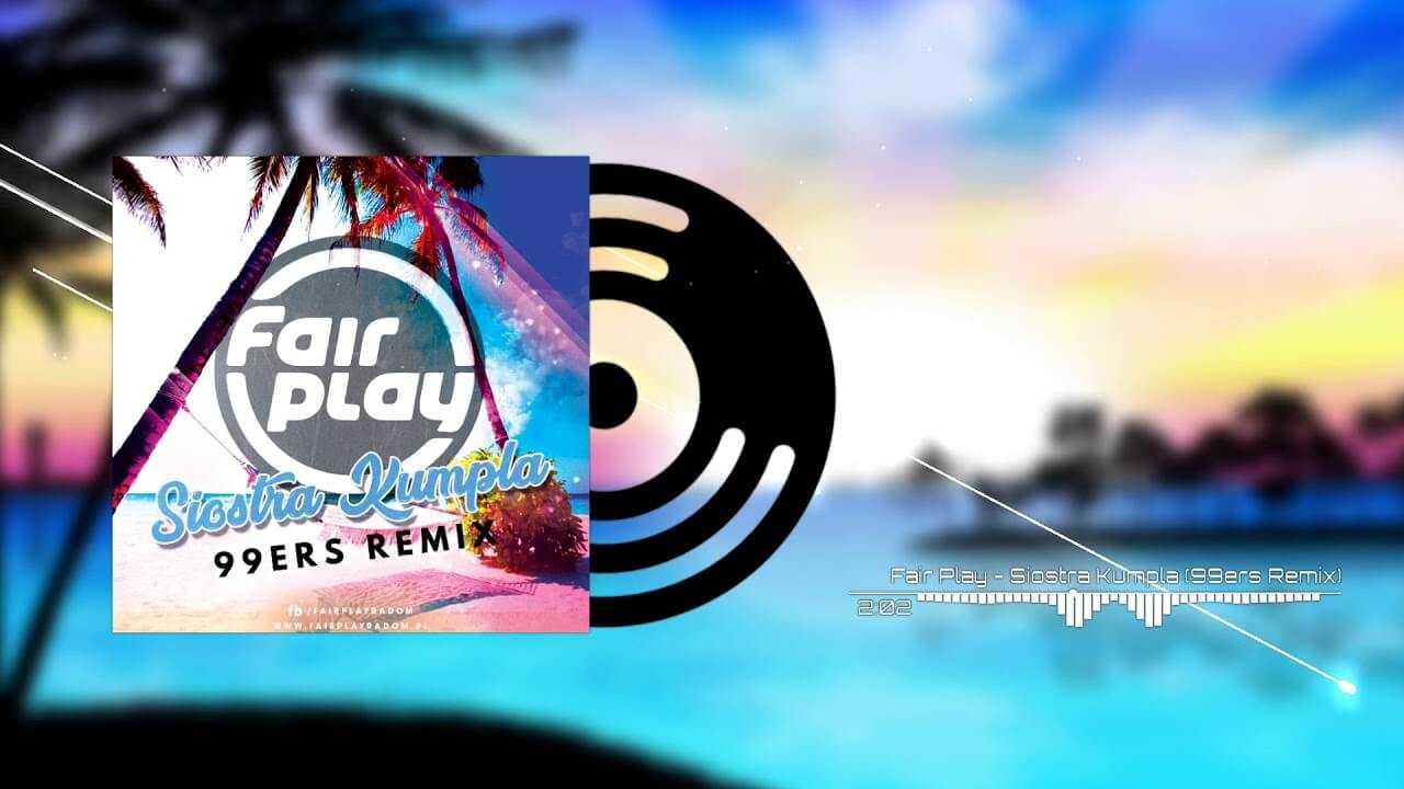Fair Play – Siostra kumpla (99ers remix)