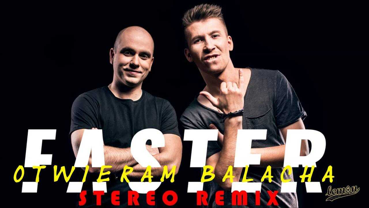 Faster – Otwieram balacha (Stereo remix)