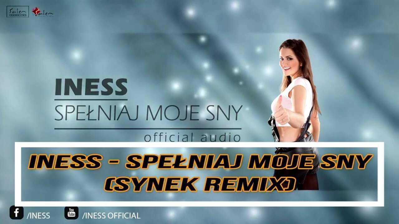 Iness – Spełniaj moje sny (Synek remix 2018)
