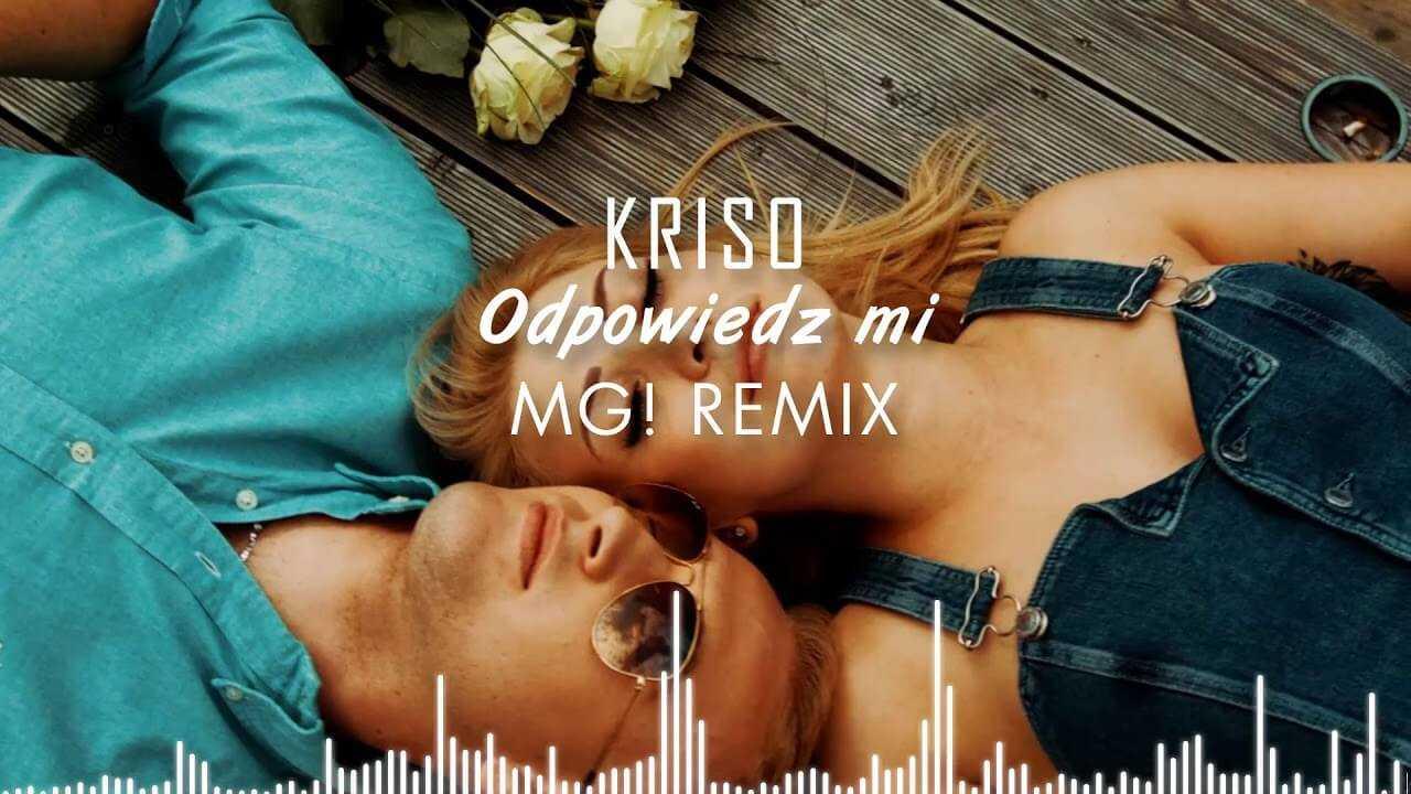 Kriso – Odpowiedz mi (MG! remix) 2018