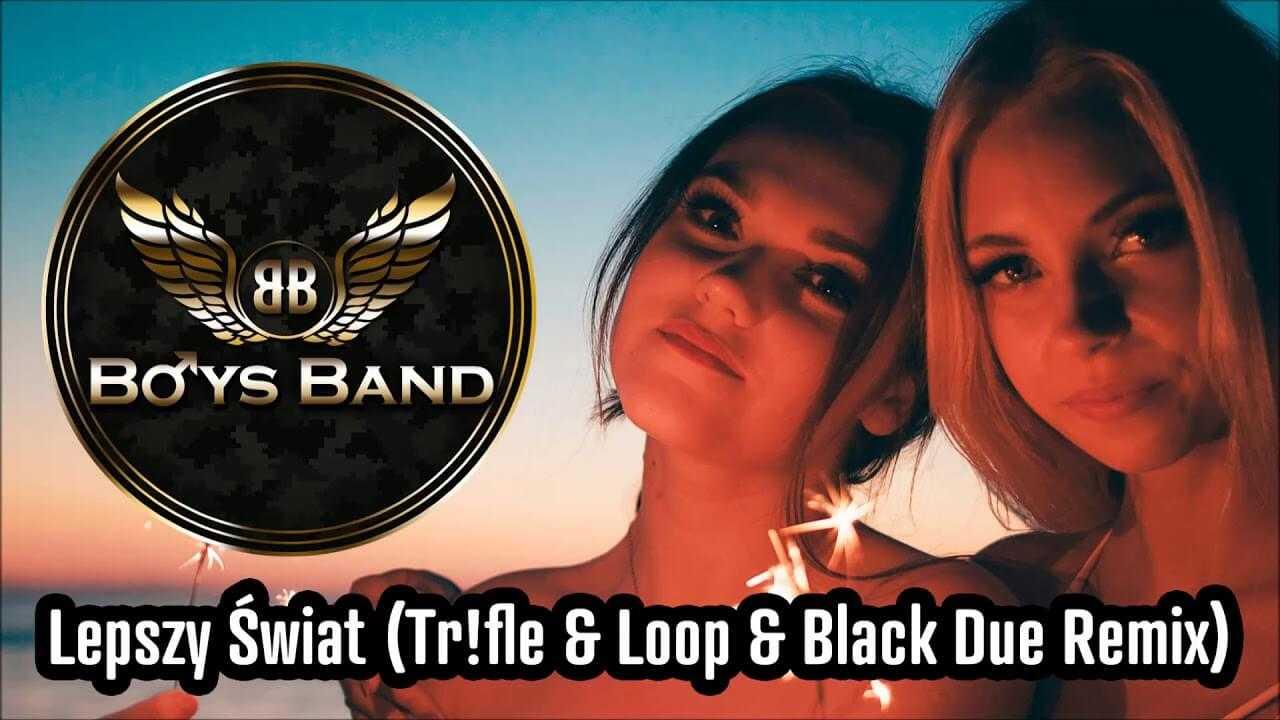 BOYS BAND – Lepszy Świat (Tr!fle & Loop & Black Due Remix)