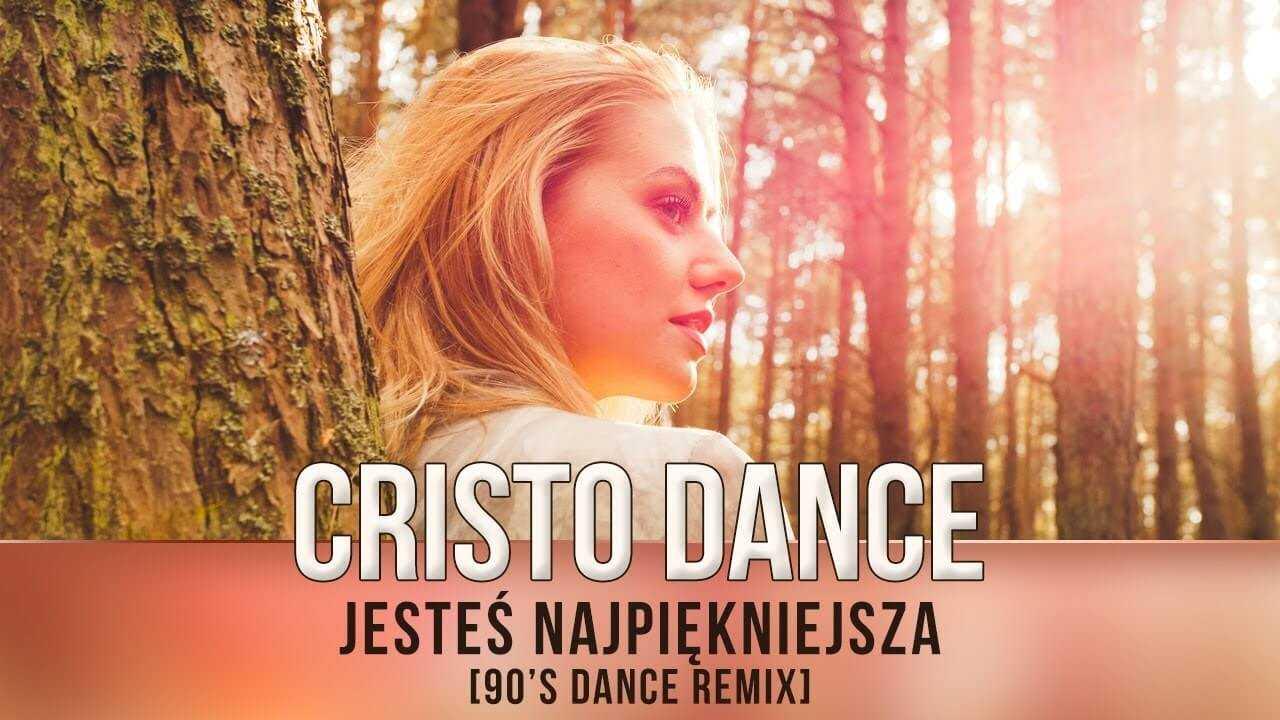 Cristo Dance – Jesteś najpiękniejsza (90's dance remix)