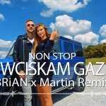 NON STOP – Wciskam Gaz (BRiAN & Martin remix)