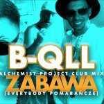 B-QLL – Zabawa – Everybody Pomarańcze (Alchemist Project Club Mix)