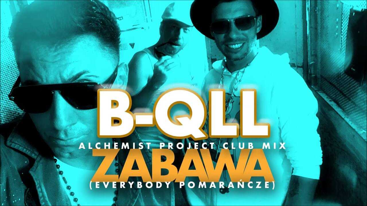 B-QLL – Zabawa – Everybody Pomarańcze (Alchemist Project Club Mix)