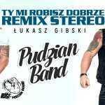 Pudzian Band – Ty mi robisz dobrze (Stereo remix 2019)