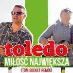 Toledo – Miłość największa (Tom Socket remix)