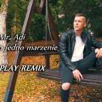 Mr. Adi – Mam tylko jedno marzenie (Fair Play Remix)
