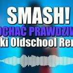 SMASH! – Kochać prawdziwie (Loki oldschool 90s remix)