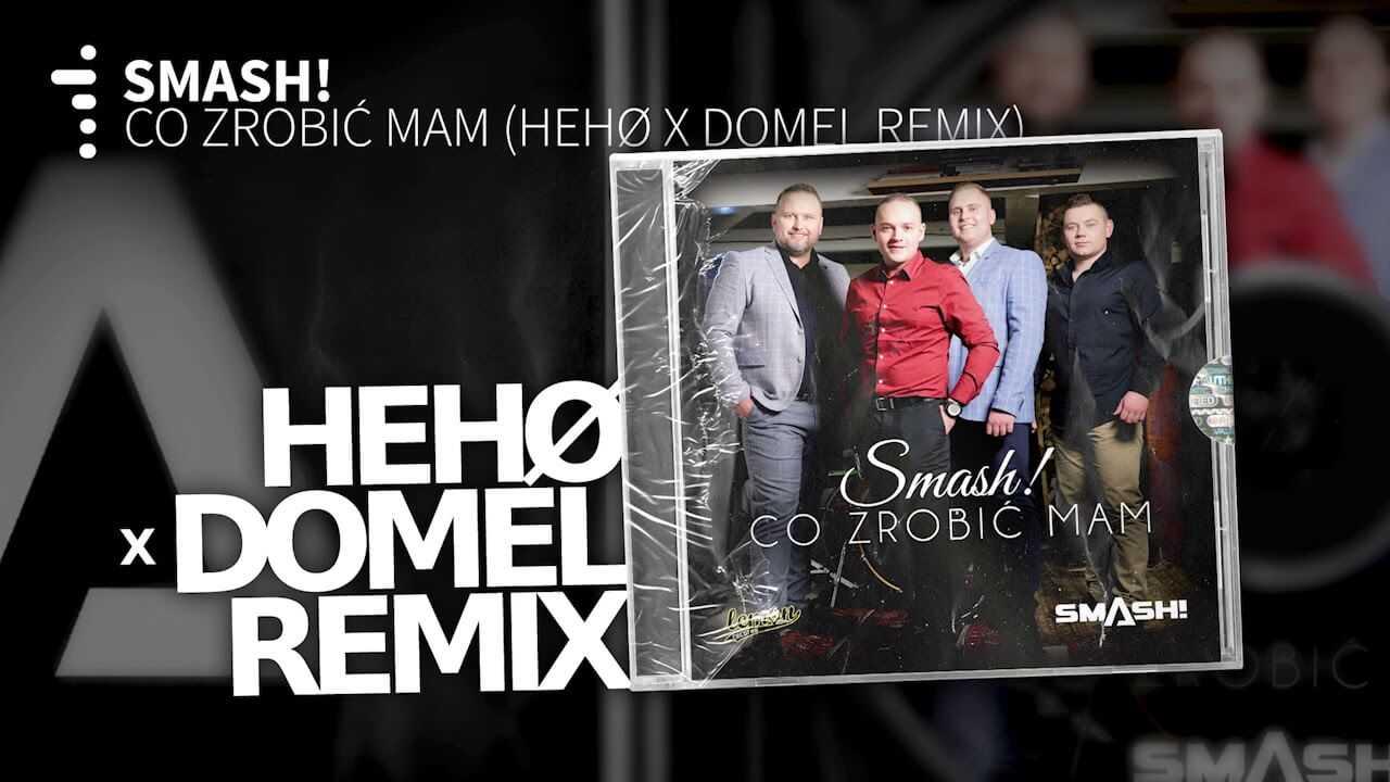 SMASH! – Co Zrobić Mam (Hehø × Domel Remix)