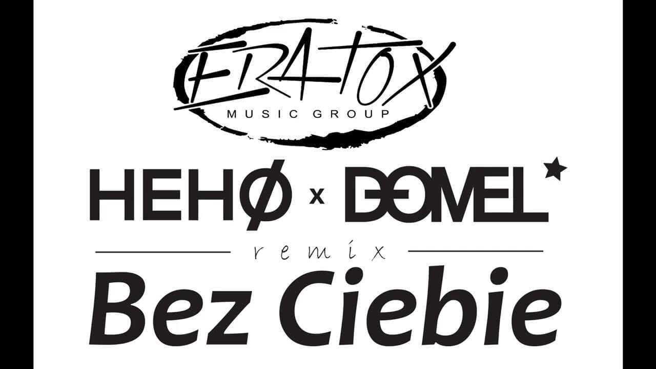 ERATOX – Bez Ciebie (HEHO & DOMEL Remix)