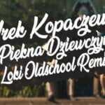 Arek Kopaczewski – Piękna Dziewczyno (Loki Oldschool Remix)