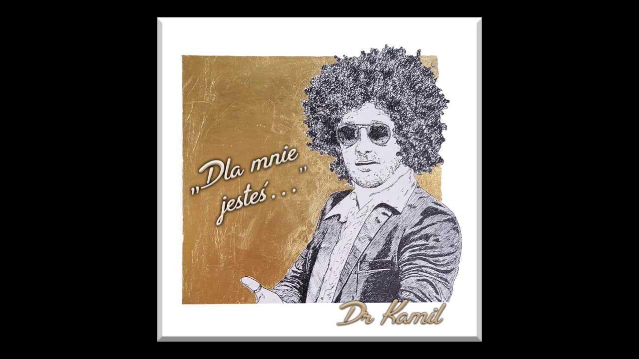 Dr Kamil – Dla Mnie Jesteś…