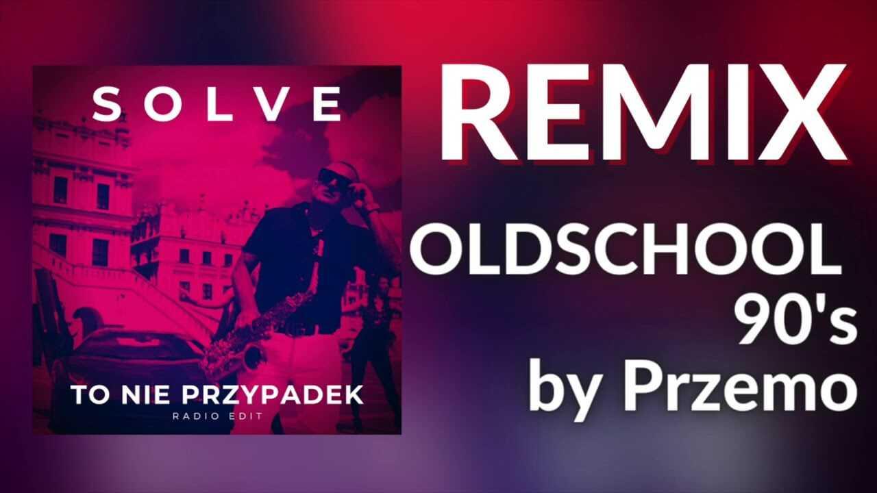 SOLVE – TO NIE PRZYPADEK (Oldschool 90's remix)
