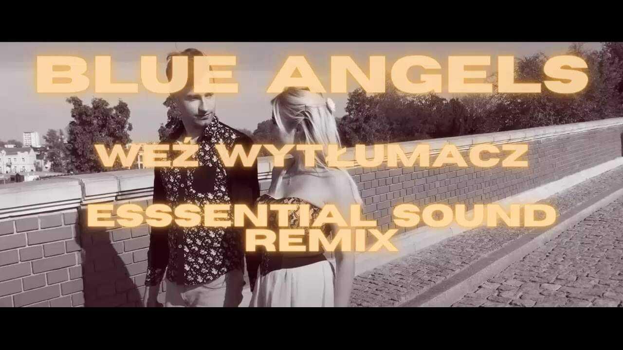 Blue Angels – Weź Wytłumacz (Essential Sound Remix)
