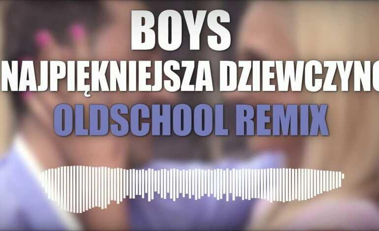 Boys – Najpiekniejsza Dziewczyno (Loki Oldschool Remix)