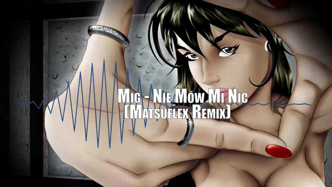 Mig – Nie mów mi nic (Matsuflex Remix)