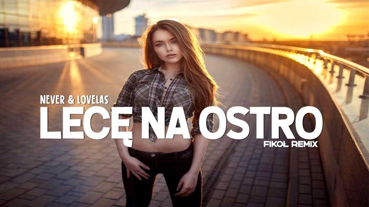 NEVER & LOVELAS – LECĘ NA OSTRO (FIKOŁ Remix)