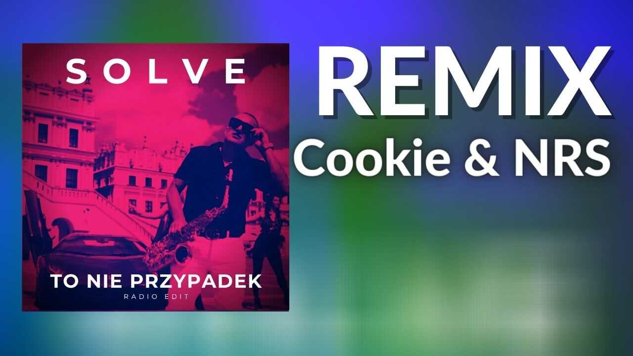 SOLVE – TO NIE PRZYPADEK (Cookie & NRS Remix)