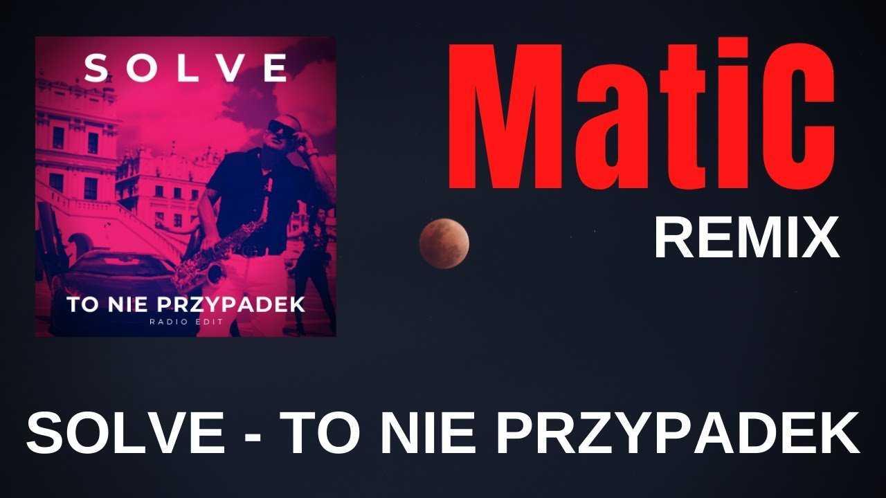 SOLVE – TO NIE PRZYPADEK (MatiC Remix)