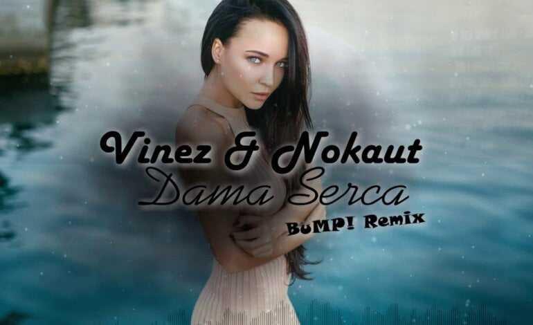 Vinez & Nokaut – Dama Serca (BuMP! Remix)